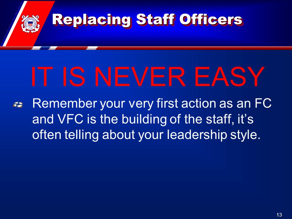 Replacing Staff Officers IT IS NEVER EASY Remember your very first action as an FC and VFC is the building of the staff, it's often telling about your leadership style.