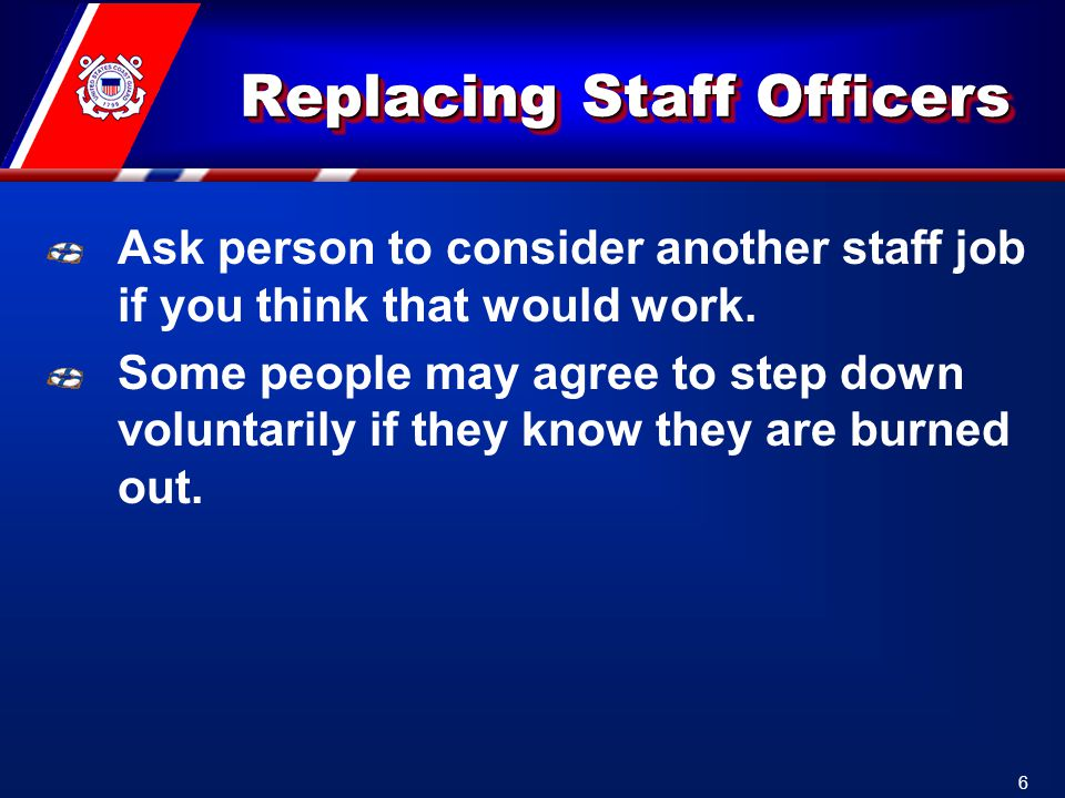 Replacing Staff Officers Ask person to consider another staff job if you think that would work.