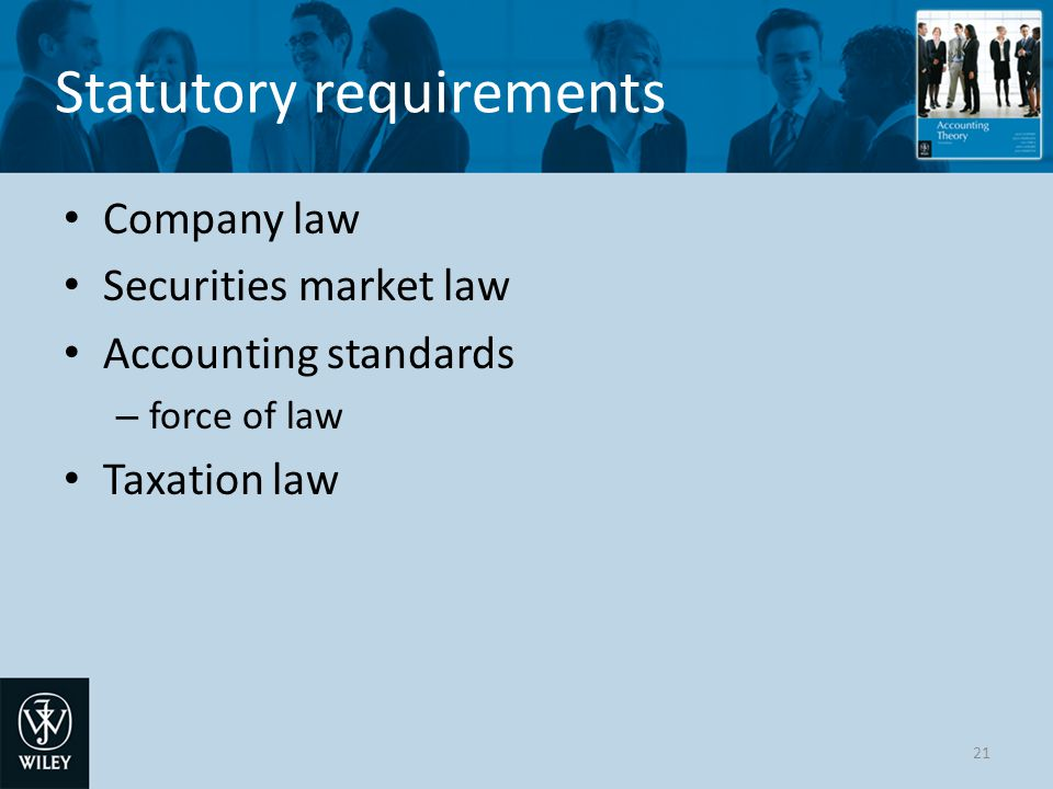 Statutory requirements Company law Securities market law Accounting standards – force of law Taxation law 21