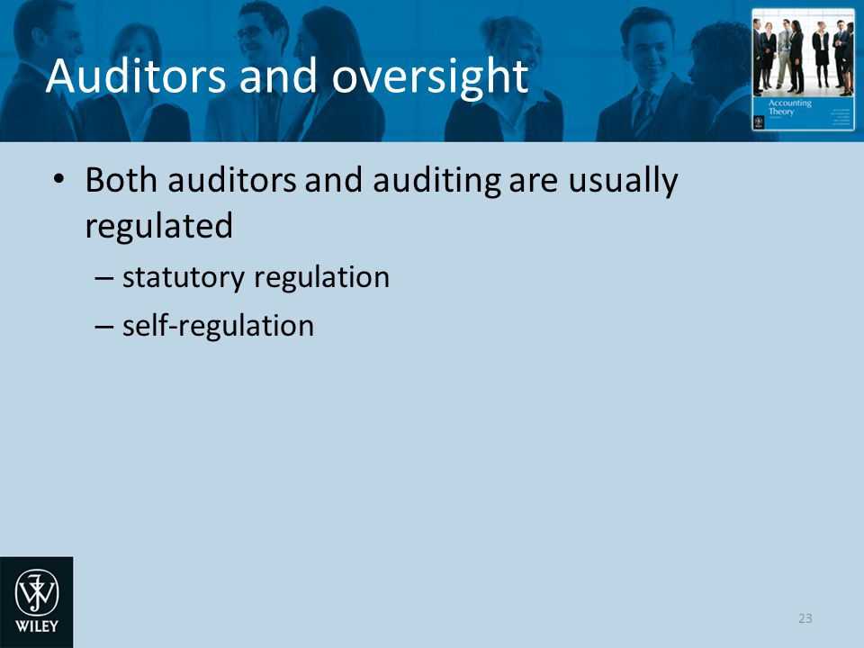 Auditors and oversight Both auditors and auditing are usually regulated – statutory regulation – self-regulation 23