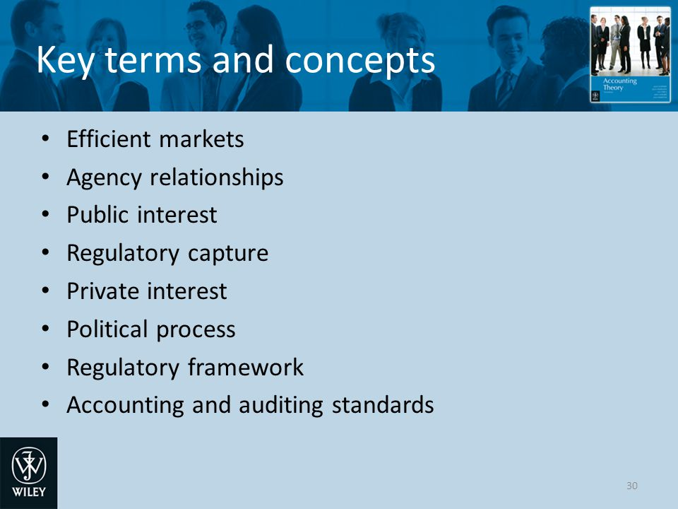 Key terms and concepts Efficient markets Agency relationships Public interest Regulatory capture Private interest Political process Regulatory framework Accounting and auditing standards 30