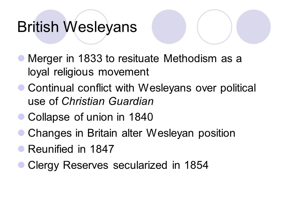 British Wesleyans Merger in 1833 to resituate Methodism as a loyal religious movement Continual conflict with Wesleyans over political use of Christia