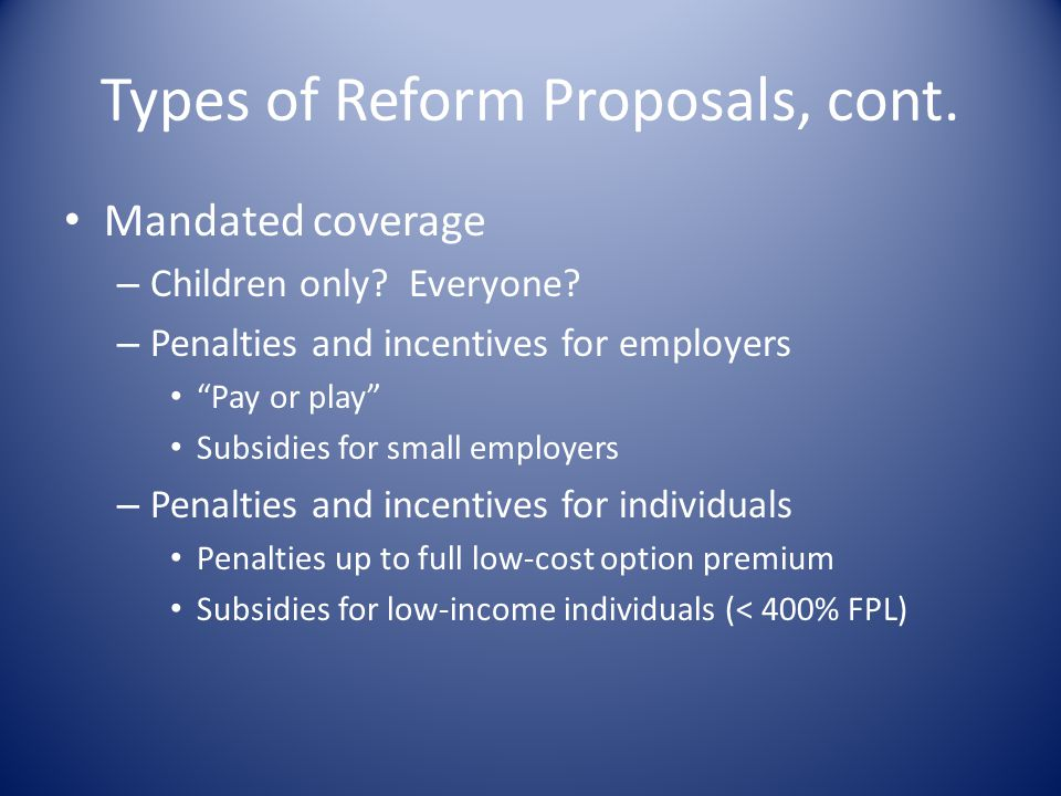 Types of Reform Proposals, cont. Mandated coverage – Children only.