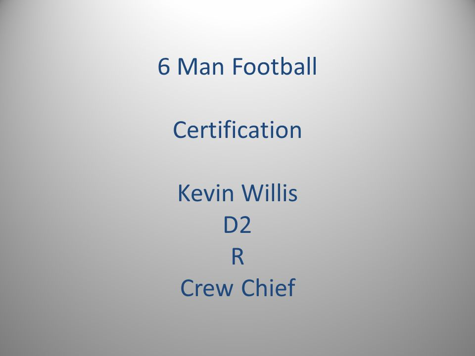 6 Man Football Certification Kevin Willis D2 R Crew Chief