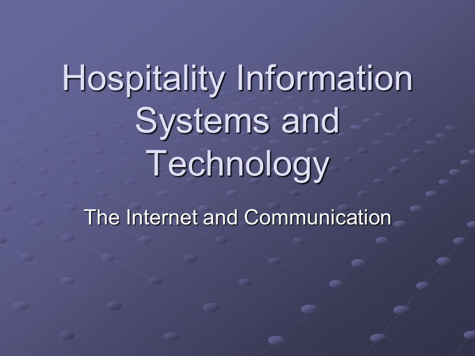 Hospitality Information Systems and Technology The Internet and Communication
