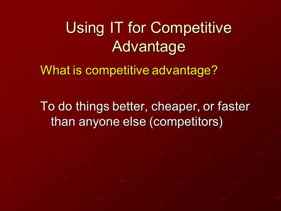 Using IT for Competitive Advantage What is competitive advantage.