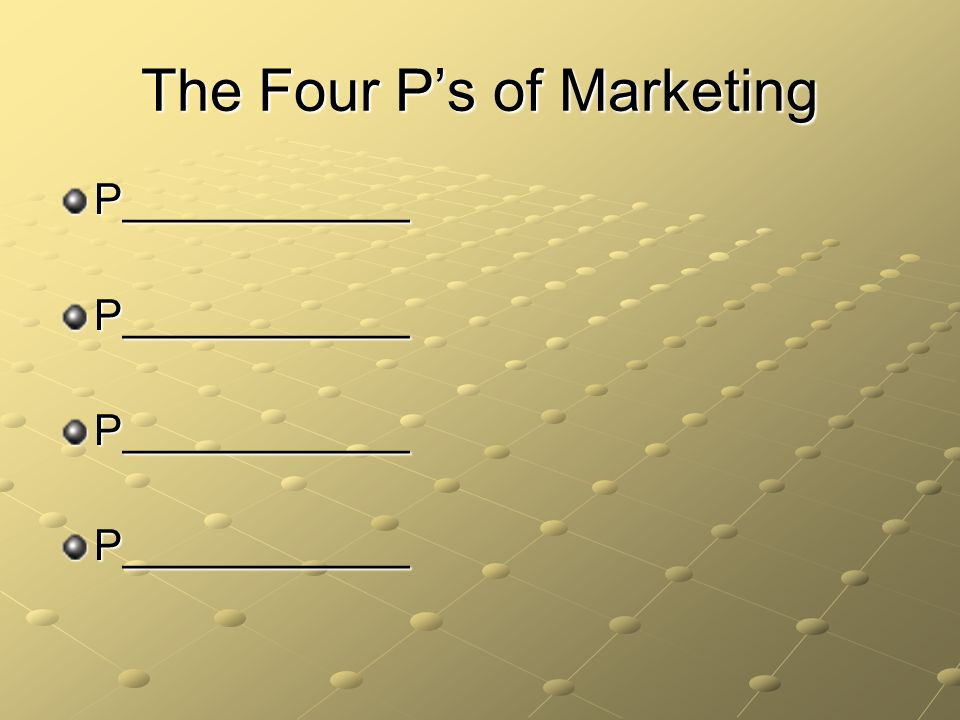The Four P's of Marketing P____________P____________P____________P____________