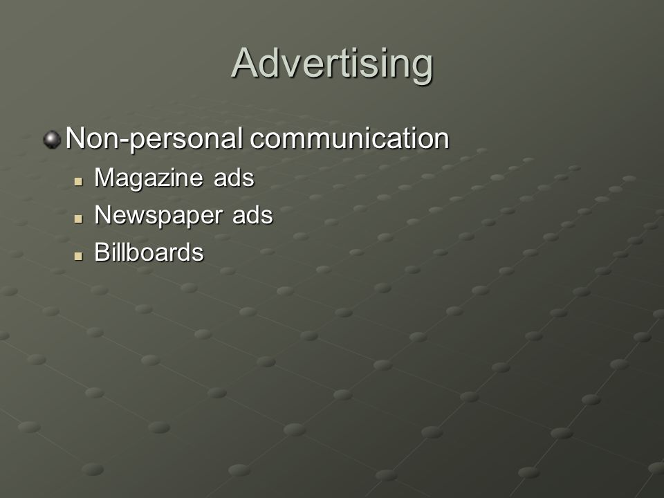 Advertising Non-personal communication Magazine ads Magazine ads Newspaper ads Newspaper ads Billboards Billboards