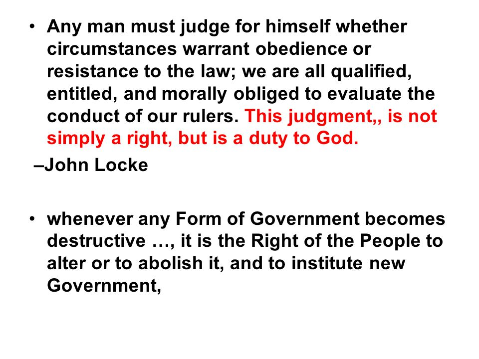 Any man must judge for himself whether circumstances warrant obedience or resistance to the law; we are all qualified, entitled, and morally obliged to evaluate the conduct of our rulers.