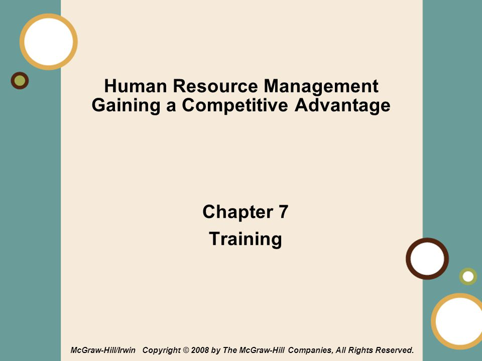 1-1 Human Resource Management Gaining a Competitive Advantage Chapter 7 Training McGraw-Hill/Irwin Copyright © 2008 by The McGraw-Hill Companies, All