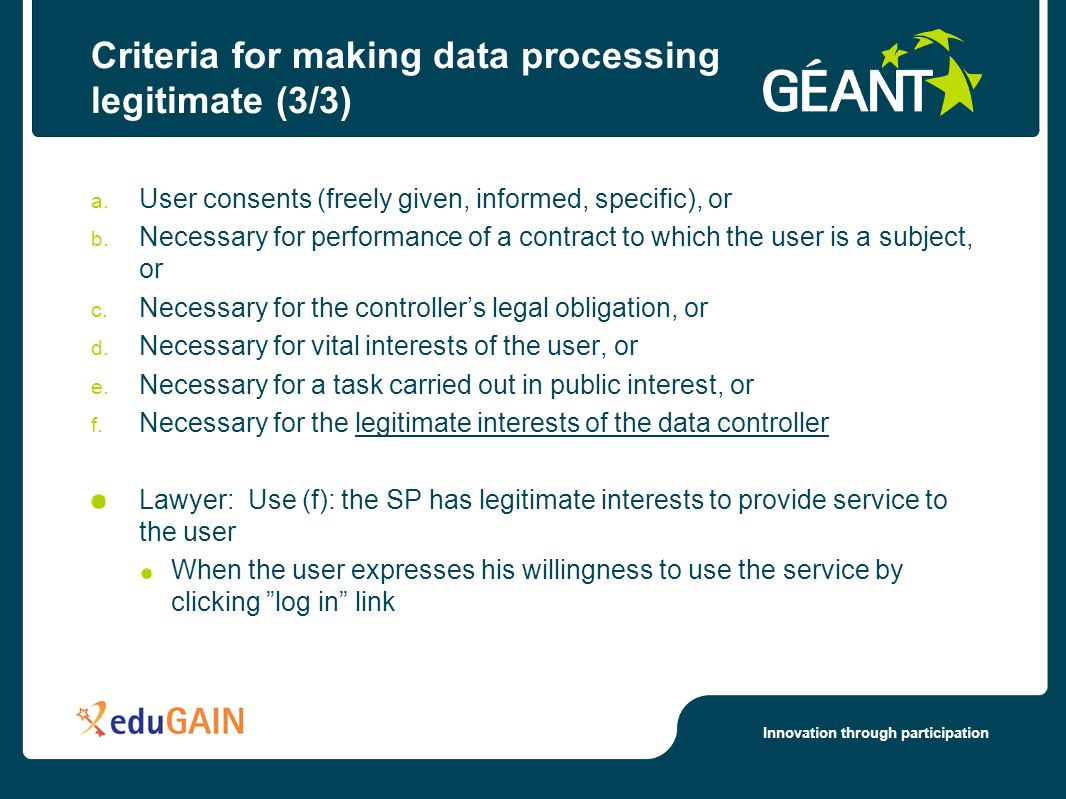 Innovation through participation Criteria for making data processing legitimate (3/3) a. User consents (freely given, informed, specific), or b. Neces