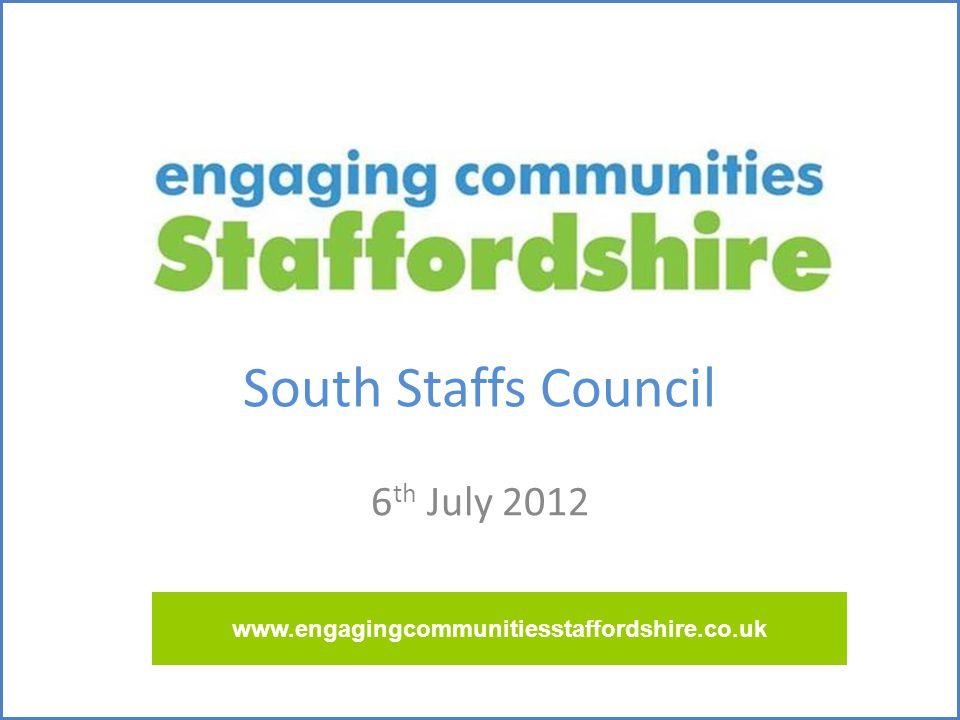 South Staffs Council 6 th July 2012 www.engagingcommunitiesstaffordshire.co.uk