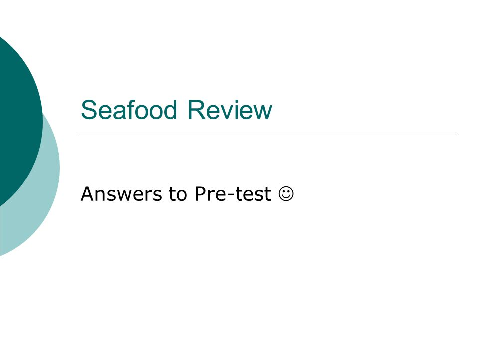 Seafood Review Answers to Pre-test