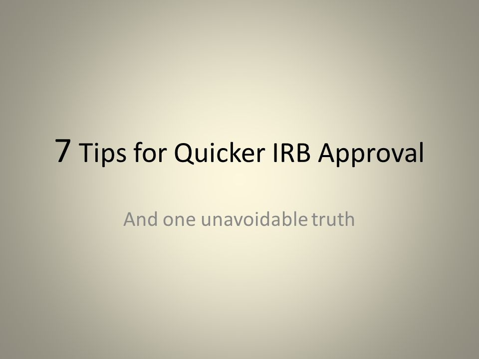 7 Tips for Quicker IRB Approval And one unavoidable truth