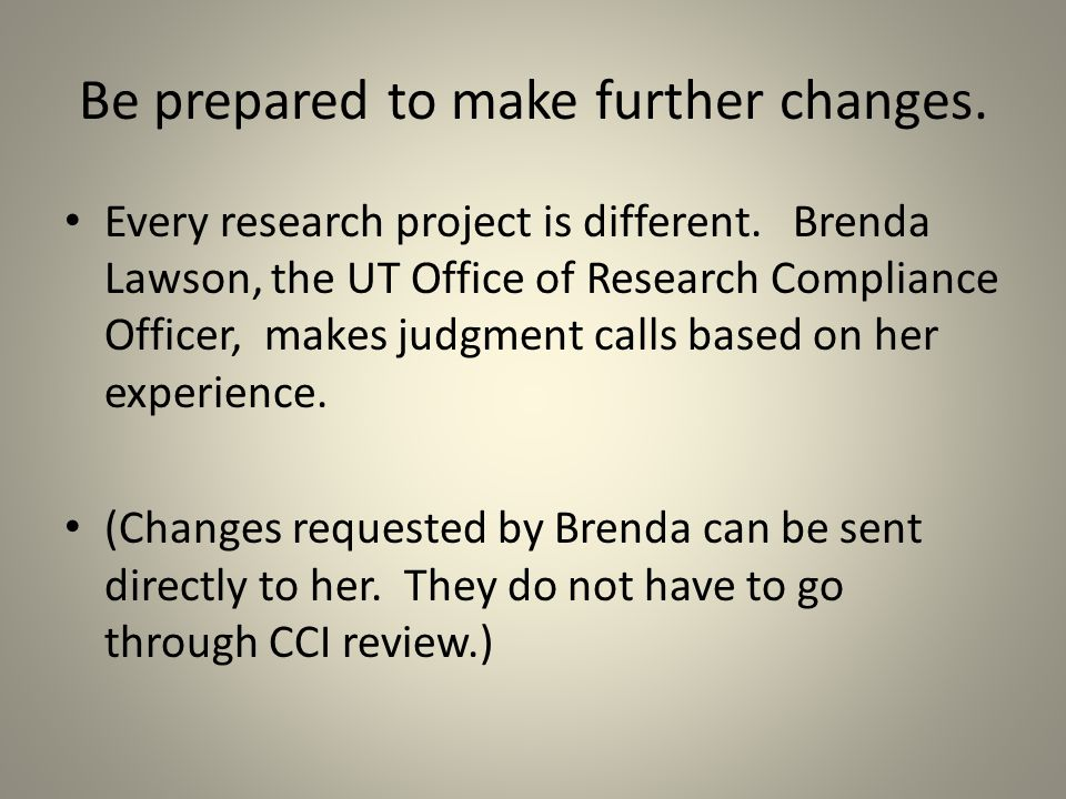 Be prepared to make further changes. Every research project is different.