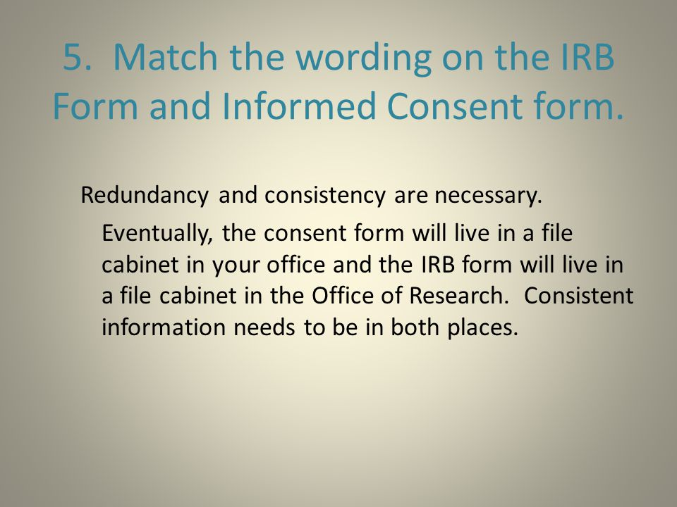 5. Match the wording on the IRB Form and Informed Consent form.
