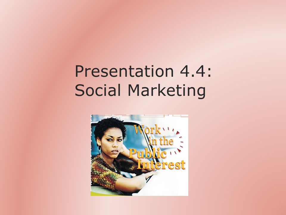 Presentation 4.4: Social Marketing