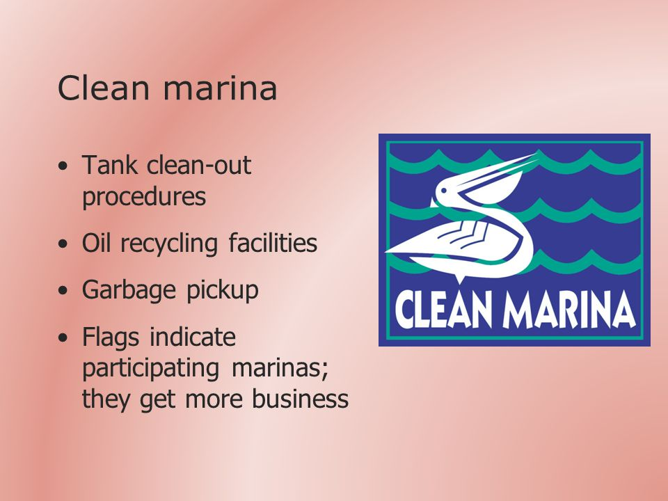Clean marina Tank clean-out procedures Oil recycling facilities Garbage pickup Flags indicate participating marinas; they get more business