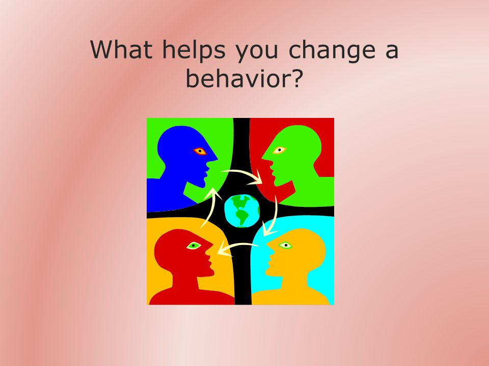 What helps you change a behavior
