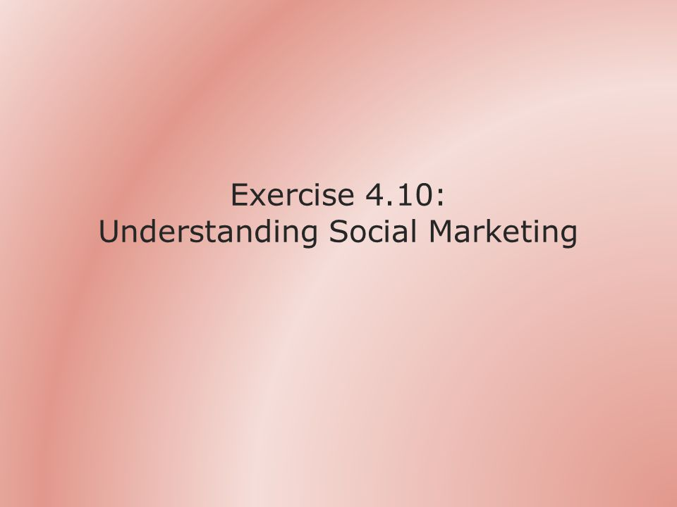 Exercise 4.10: Understanding Social Marketing