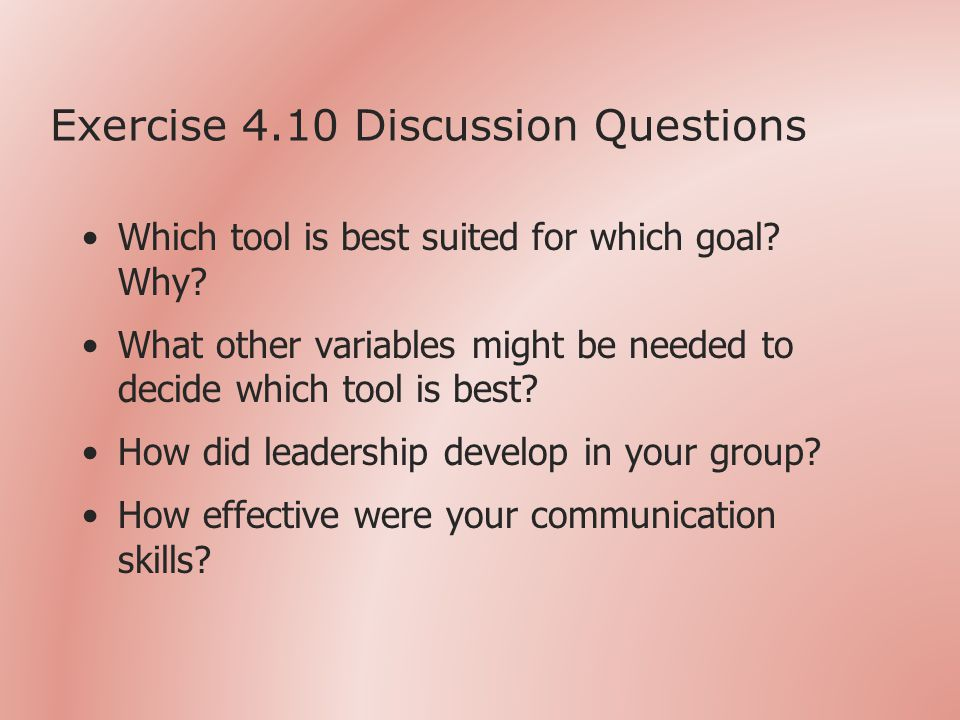 Exercise 4.10 Discussion Questions Which tool is best suited for which goal.