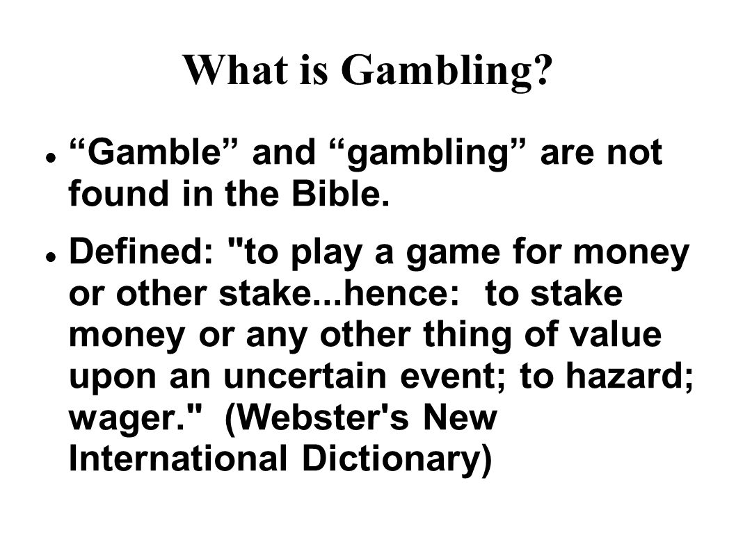 What is Gambling. Gamble and gambling are not found in the Bible.