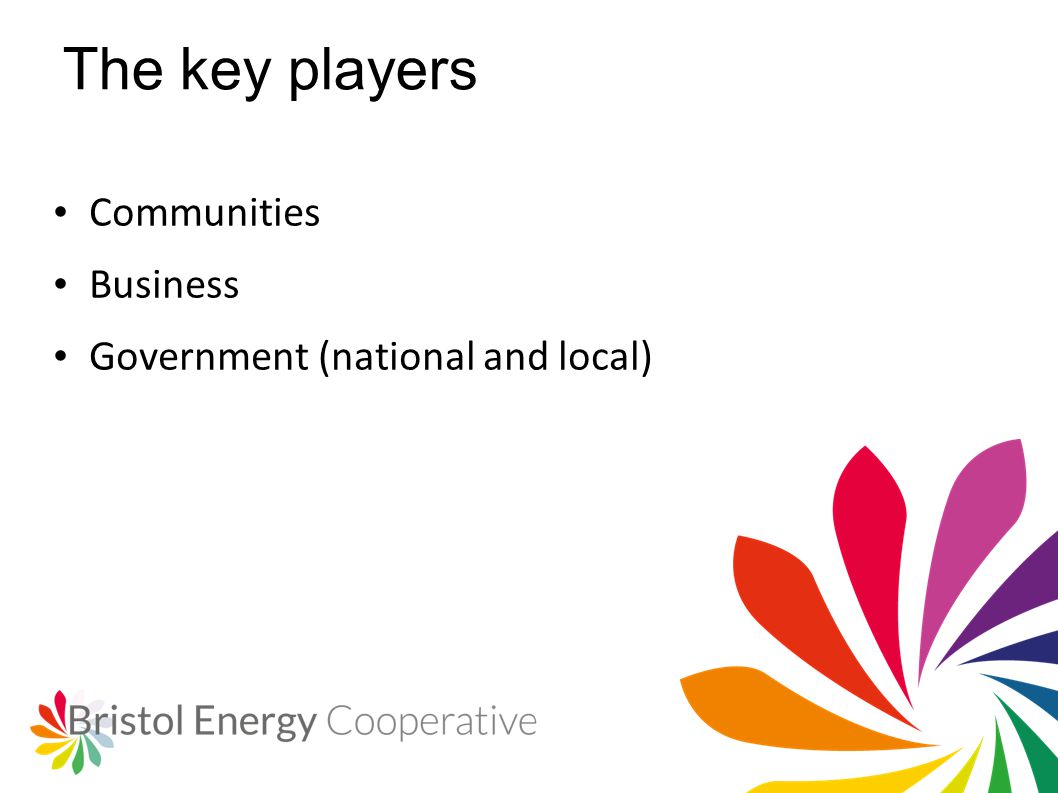 The key players Communities Business Government (national and local)
