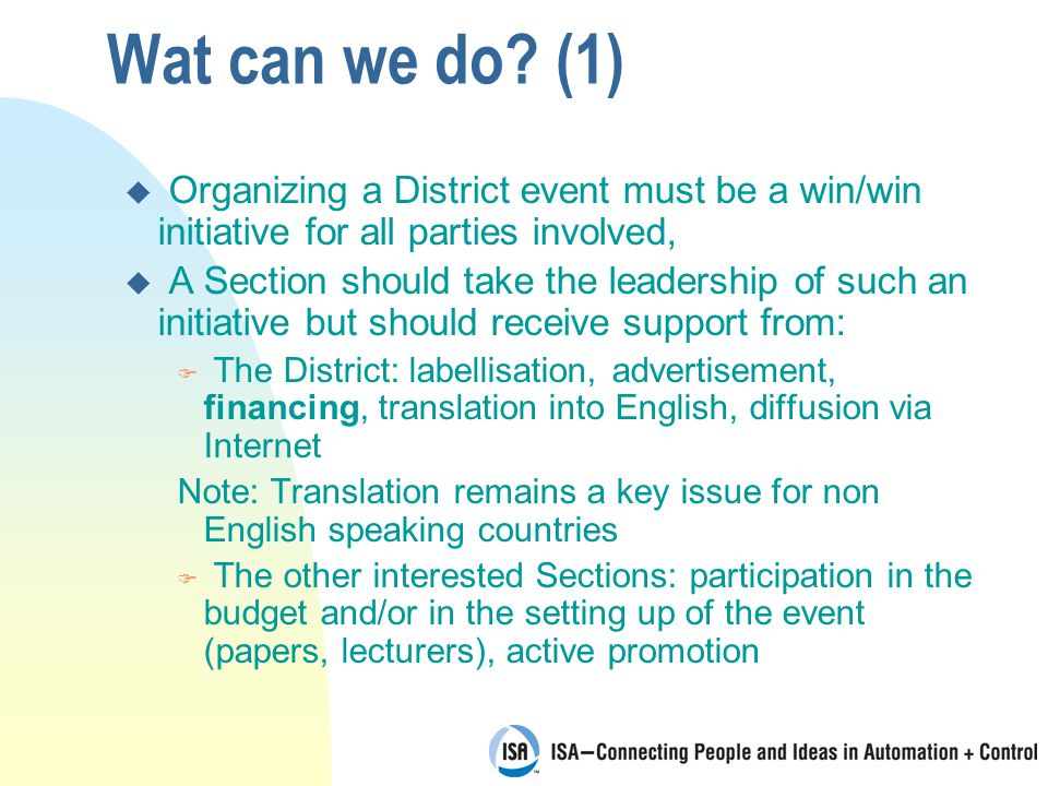 Wat can we do? (1) u Organizing a District event must be a win/win initiative for all parties involved, u A Section should take the leadership of such