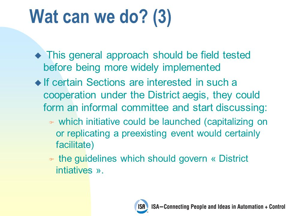Wat can we do? (3) u This general approach should be field tested before being more widely implemented u If certain Sections are interested in such a