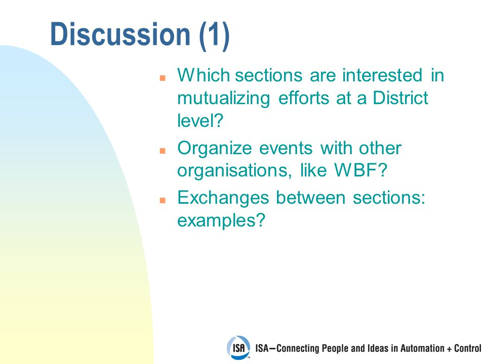 Discussion (1) n Which sections are interested in mutualizing efforts at a District level? n Organize events with other organisations, like WBF? n Exc