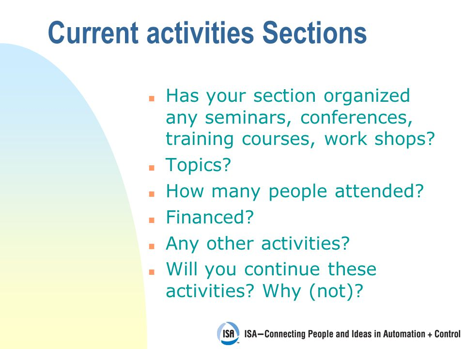 Current activities Sections Has your section organized any seminars, conferences, training courses, work shops? Topics? n How many people attended? n
