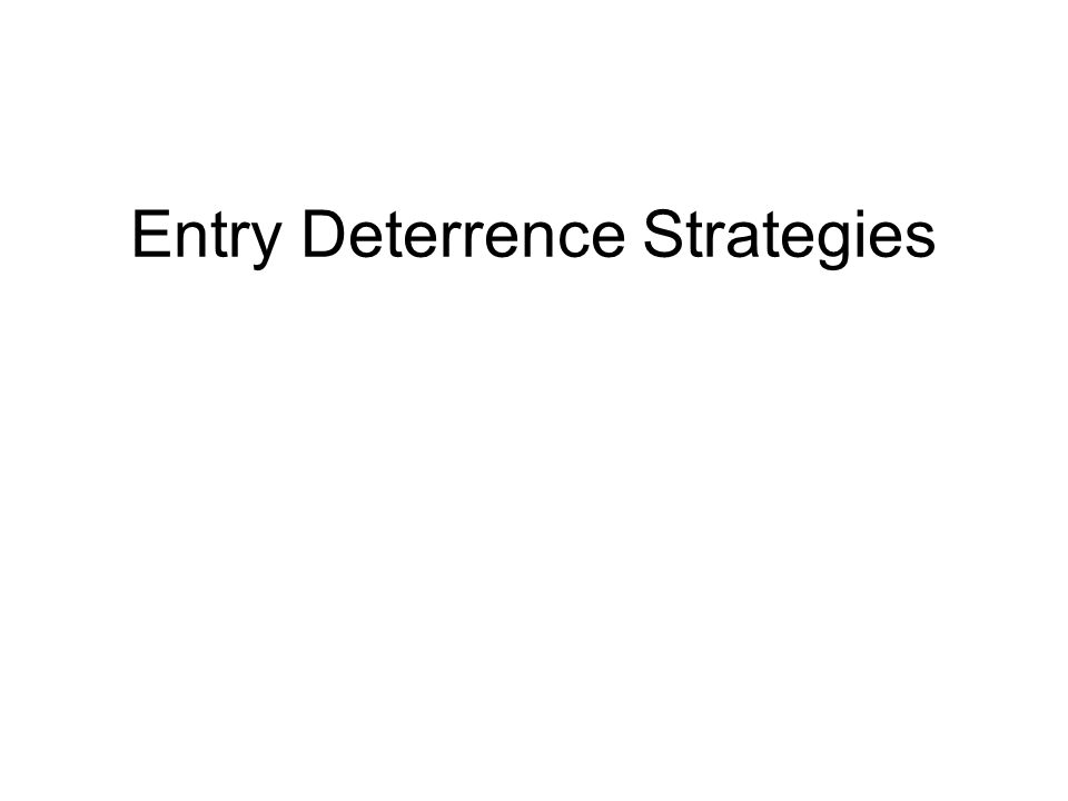 Entry Deterrence Strategies