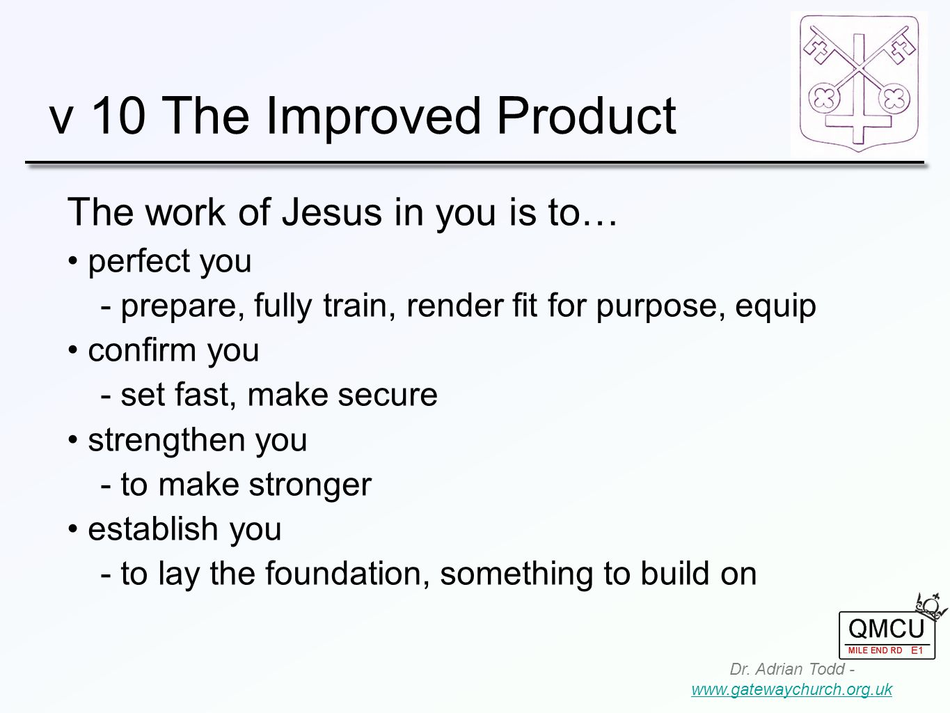 v 10 The Improved Product Dr. Adrian Todd - www.gatewaychurch.org.uk www.gatewaychurch.org.uk The work of Jesus in you is to… perfect you  prepare, f