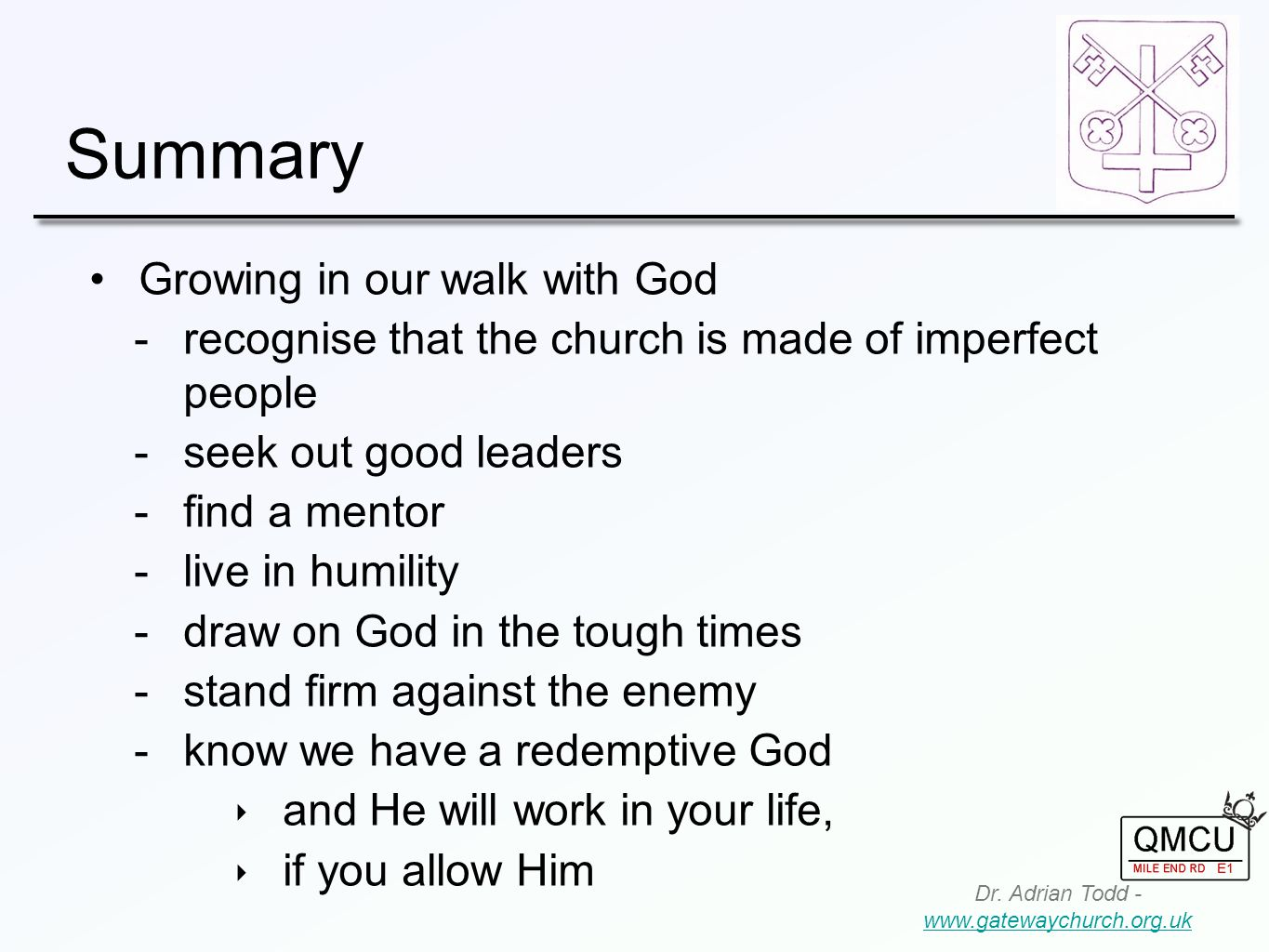 Summary Dr. Adrian Todd - www.gatewaychurch.org.uk www.gatewaychurch.org.uk Growing in our walk with God  recognise that the church is made of imperf