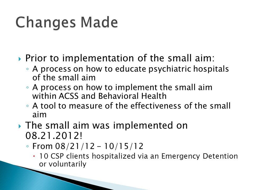  Prior to implementation of the small aim: ◦ A process on how to educate psychiatric hospitals of the small aim ◦ A process on how to implement the s