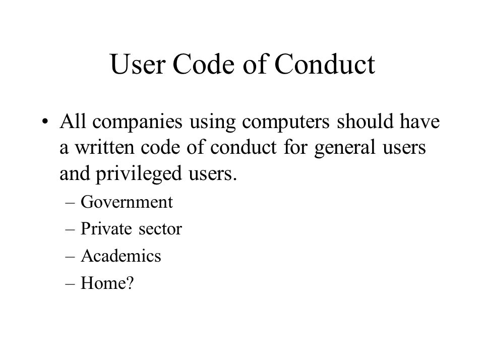 Computer Usage Policy If there is no written usage policy at your work place, make an effort to create one.