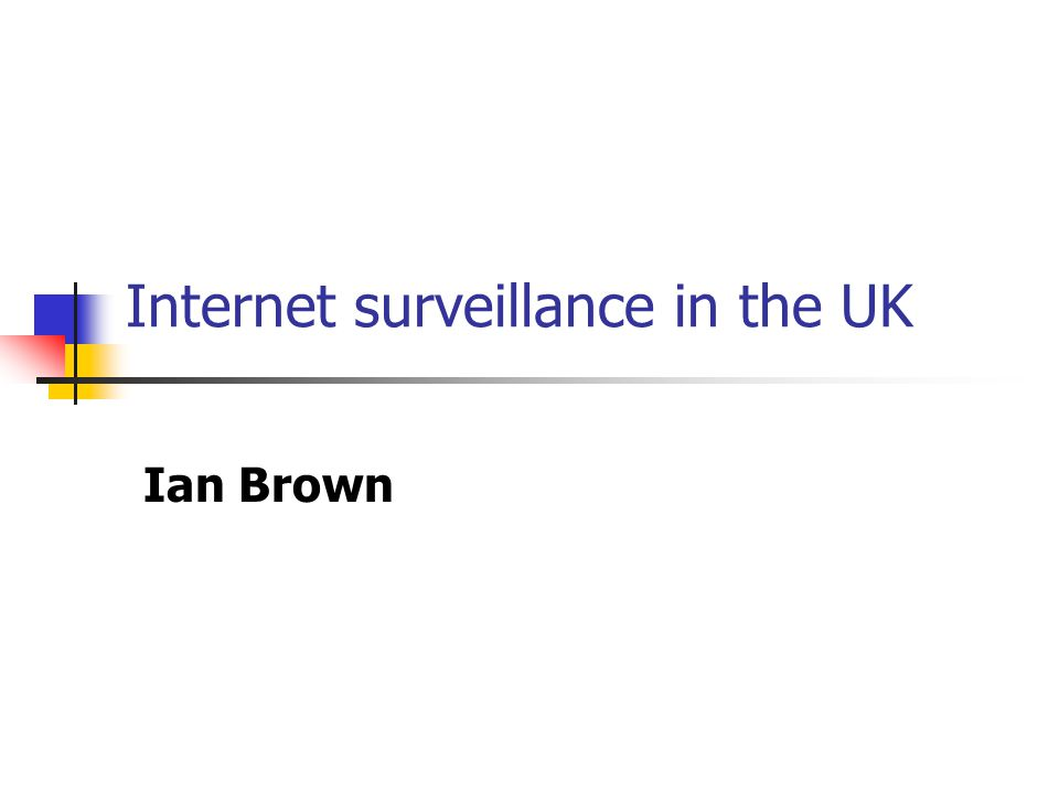 Internet surveillance in the UK Ian Brown