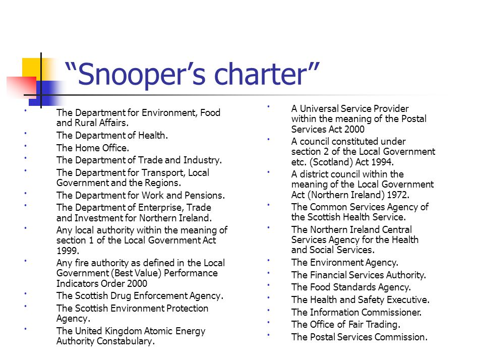 Snooper's charter The Department for Environment, Food and Rural Affairs.