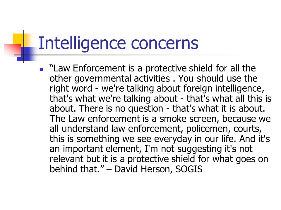Intelligence concerns Law Enforcement is a protective shield for all the other governmental activities.