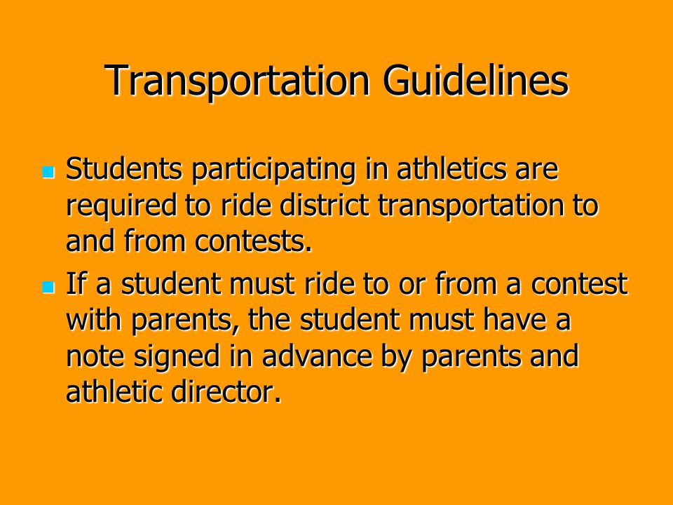 Transportation Guidelines Students participating in athletics are required to ride district transportation to and from contests.