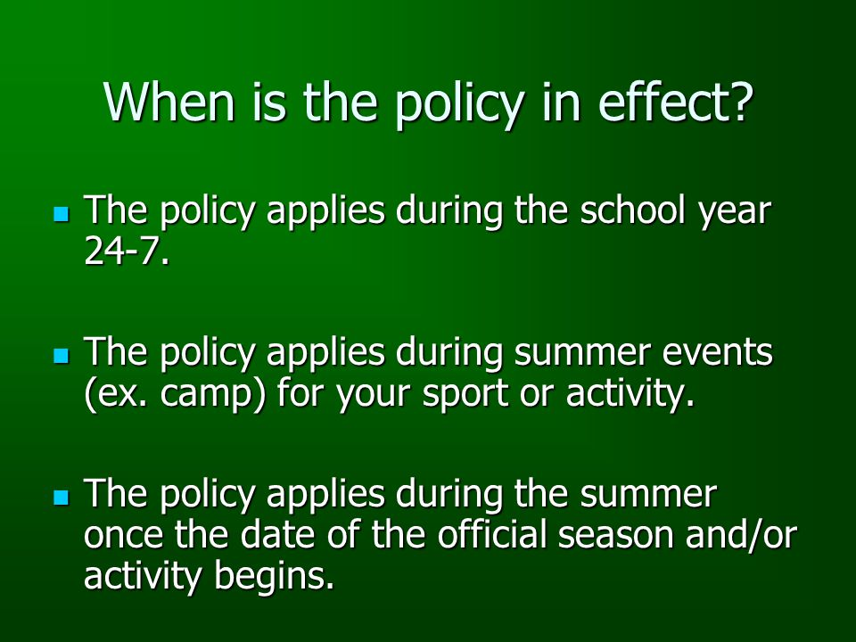 When is the policy in effect. The policy applies during the school year 24-7.