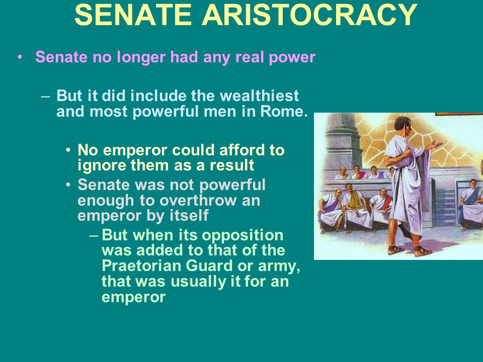 SENATE ARISTOCRACY Senate no longer had any real power –But it did include the wealthiest and most powerful men in Rome.