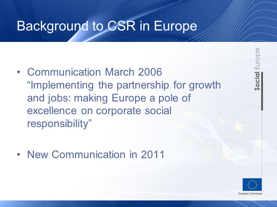 """Background to CSR in Europe Communication March 2006 """"Implementing the partnership for growth and jobs: making Europe a pole of excellence on corporat"""