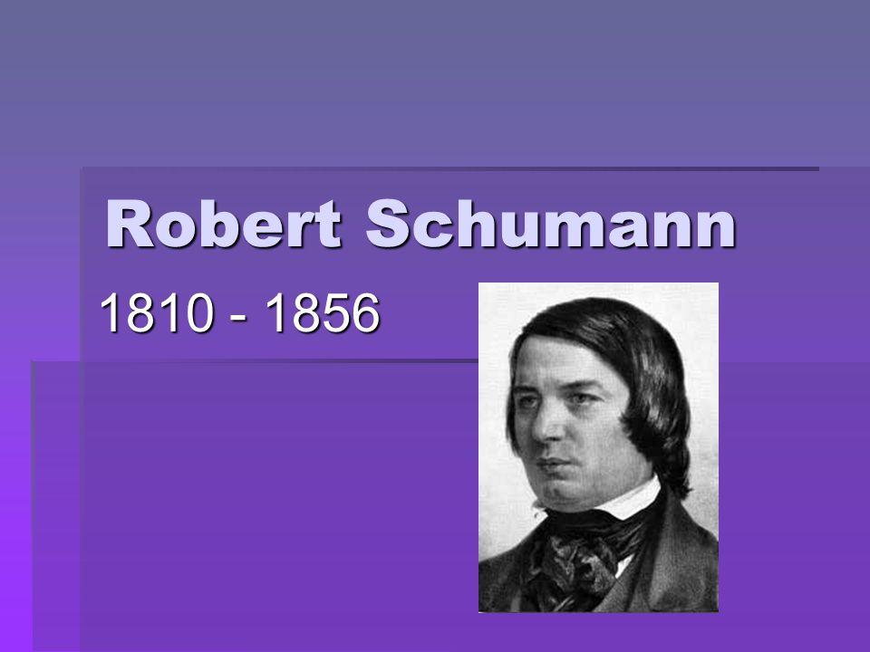 Robert Schumann 1810 - 1856