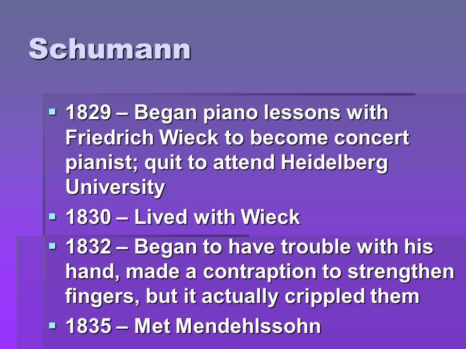 Schumann  1836 - Developed relationship with Clara Wieck, his teacher s daughter (She was 17.)  1837 – Schumann asked for Mr.