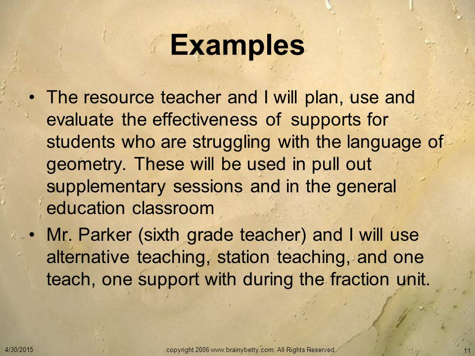 Examples The resource teacher and I will plan, use and evaluate the effectiveness of supports for students who are struggling with the language of geometry.