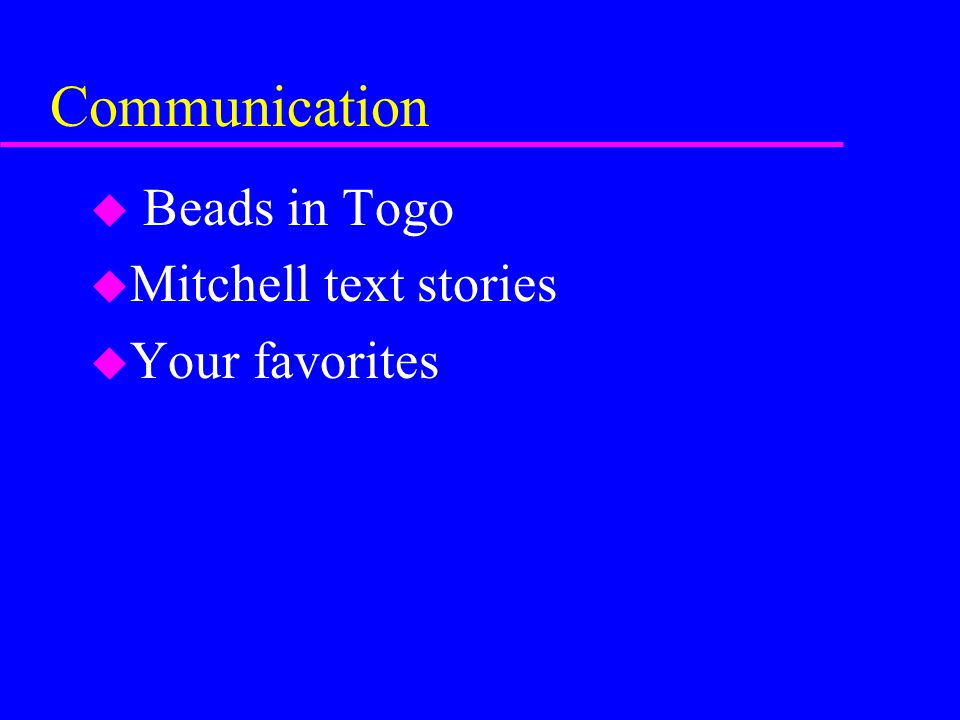 Communication u Beads in Togo u Mitchell text stories u Your favorites