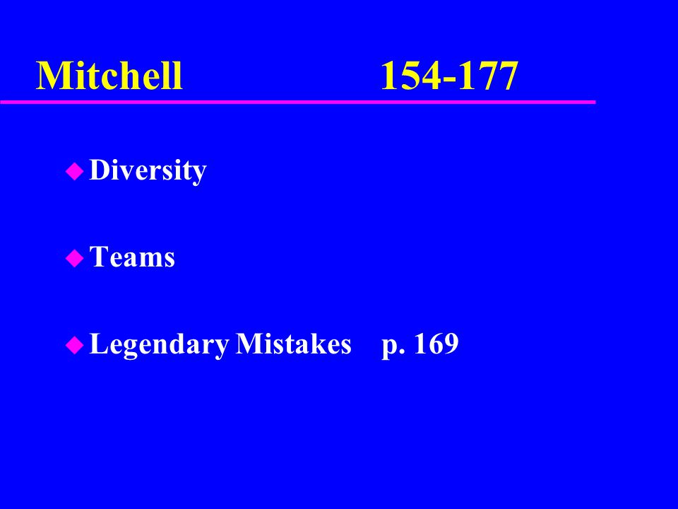 Mitchell 154-177 u Diversity u Teams u Legendary Mistakes p. 169