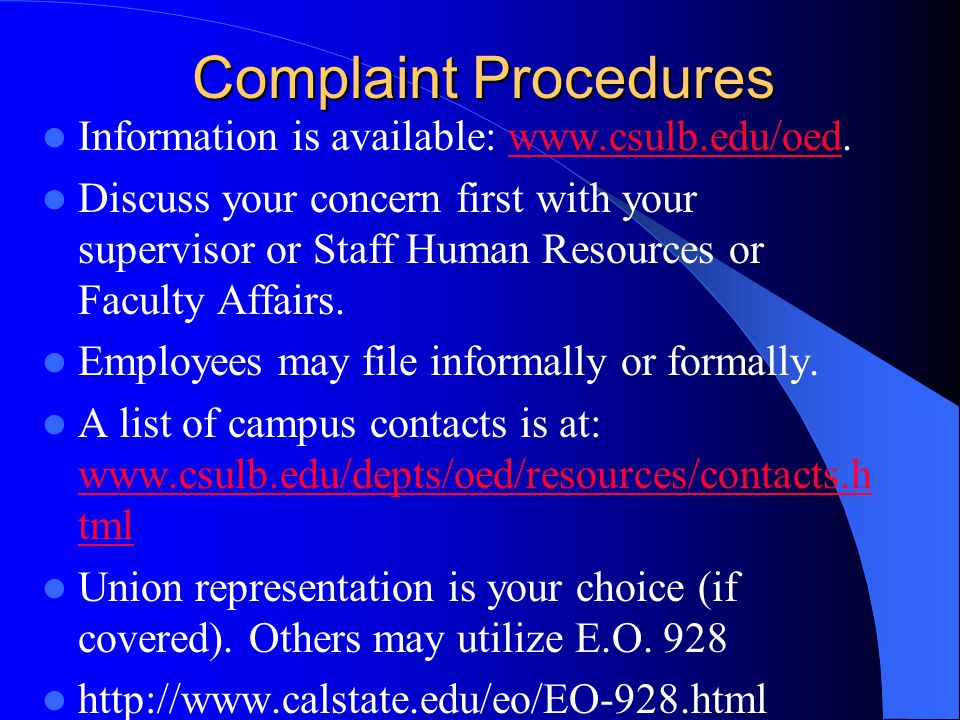 Complaint Procedures Information is available: www.csulb.edu/oed.www.csulb.edu/oed Discuss your concern first with your supervisor or Staff Human Resources or Faculty Affairs.