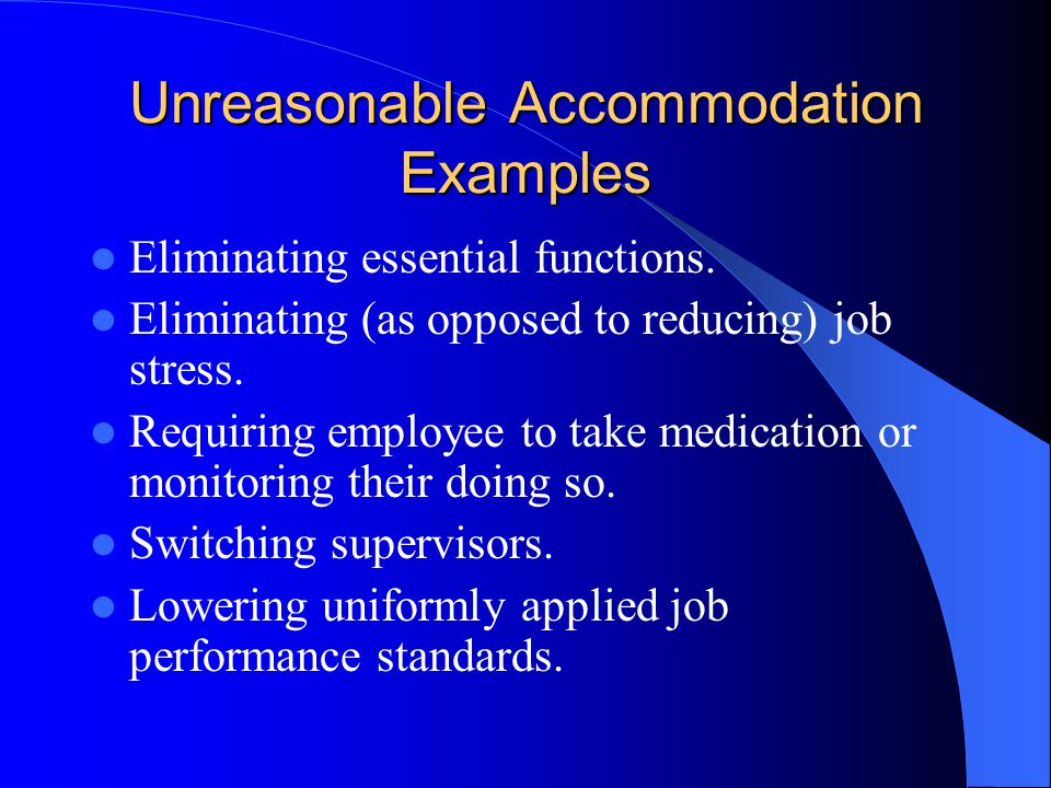 Unreasonable Accommodation Examples Eliminating essential functions.